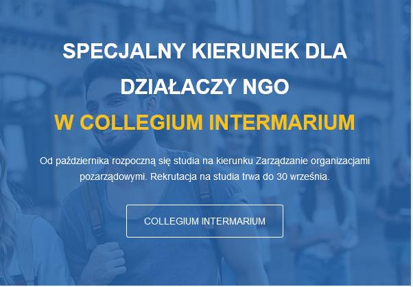 SPECJALNY KIERUNEK DLA DZIAŁACZY NGO WCOLLEGIUM INTERMARIUM  Odpaździernika rozpoczną się studia nakierunku Zarządzanie organizacjami pozarządowymi. Rekrutacja nastudia trwa do30 września.