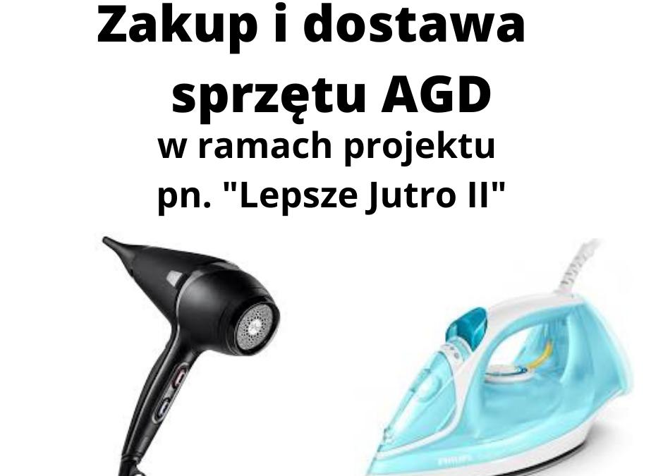 """Zakup idostawa sprzętu AGD doprowadzenia zajęć zuczestnikami projektu pn.""""Lepsze Jutro II"""" Zadanie 3. Integracja Społeczna"""