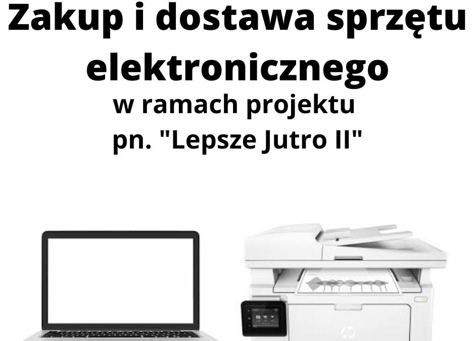 """Zakup idostawa sprzętu elektronicznego doprowadzenia zajęć zuczestnikami projektu pn.""""Lepsze Jutro II"""" Zadanie 3. Integracja Społeczna"""
